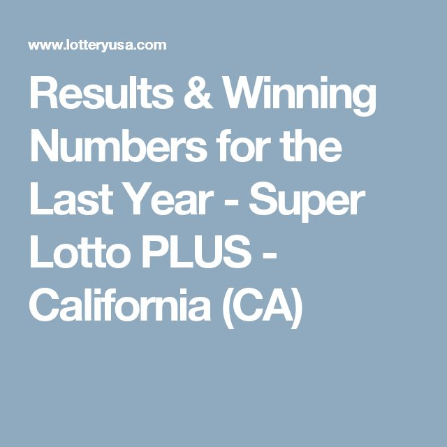 Results & Winning Numbers for the Last Year - Super Lotto PLUS - California (CA)