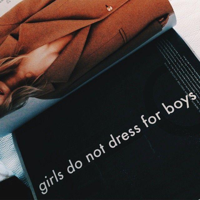 don't dress for boys, girls.
