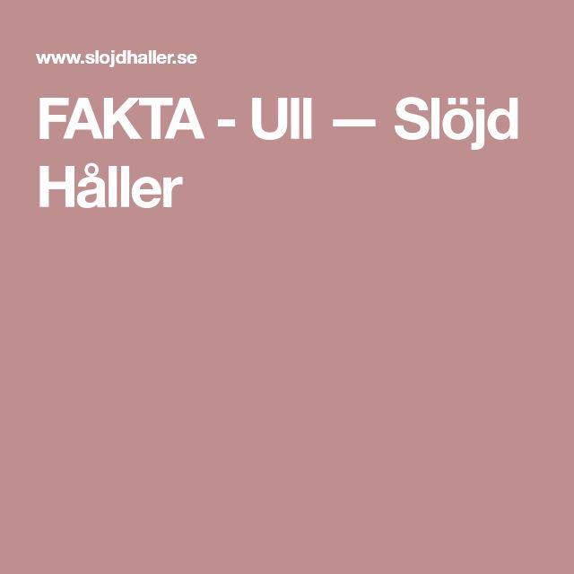 FAKTA - Ull — Slöjd Håller