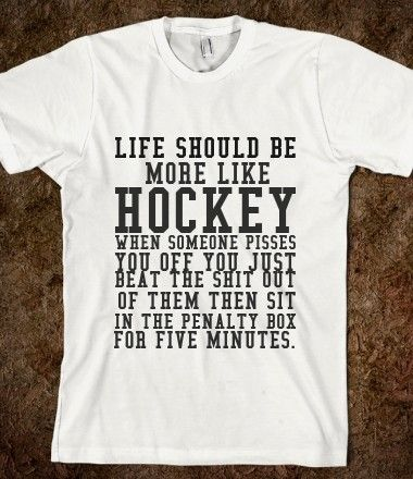 Life Should Be More Like Hockey from Glamfoxx Shirts