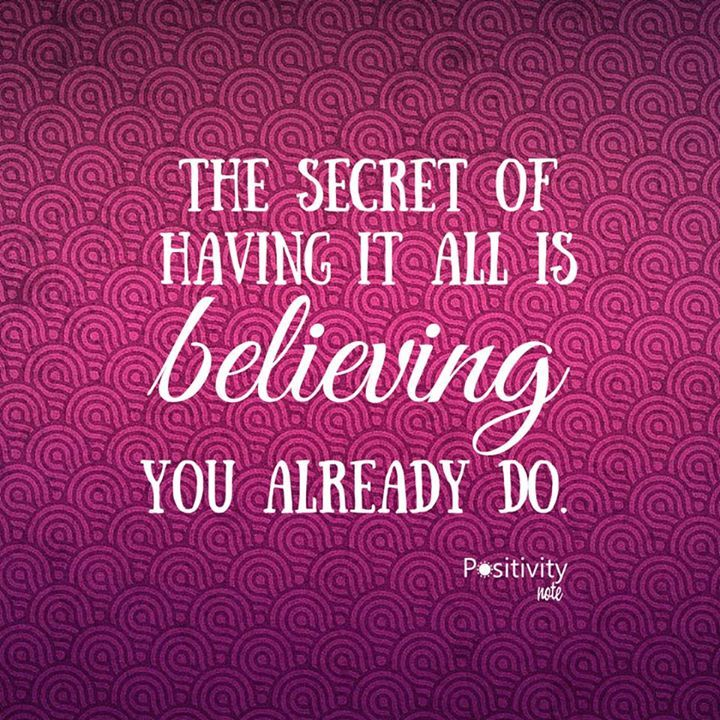 The secret of having it all is believing you already do. #positivitynote #positivity #inspiration