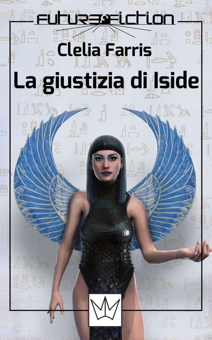 La giustizia di Iside di Clelia Farris - Future Fiction Vol. 24