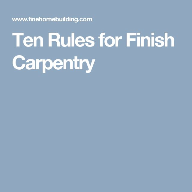 Ten Rules for Finish Carpentry