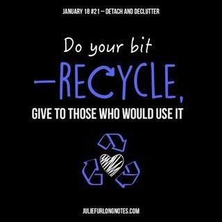 Do your bit and #recycle give to those who would use it #detach #declutter #detachanddeclutter #happynewyear #happynewyear2018 #newyear #newyearnewme #quotes #quotestoliveby #quoteoftheday #quotesaboutlife #quotesdaily #quotestags #quotesgram #inspirationalquotes #instagood #blogger #bloggers #bloggerlife #bloggerpost #inspire #inspiringquotes #inspiration #instagrammer #quotestags #wisewords #wisdomquotes #girlboss #bossbabe #womenwhowork #balance #womeninbusiness #recycle #environment…