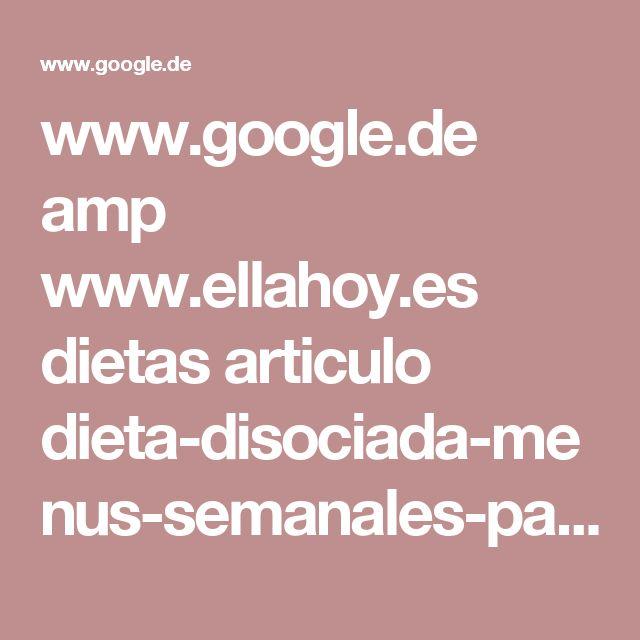www.google.de amp www.ellahoy.es dietas articulo dieta-disociada-menus-semanales-para-planificarte 176237 amp