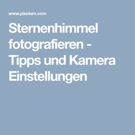 Sternenhimmel fotografieren - Tipps und Kamera Einstellungen