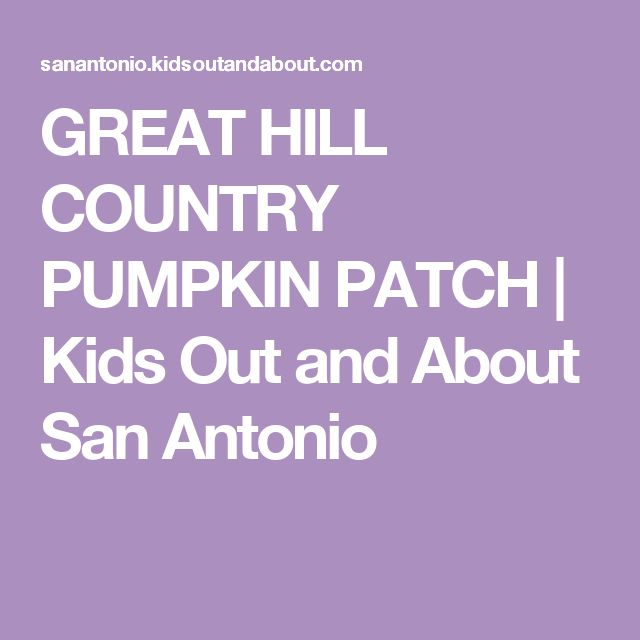 GREAT HILL COUNTRY PUMPKIN PATCH | Kids Out and About San Antonio