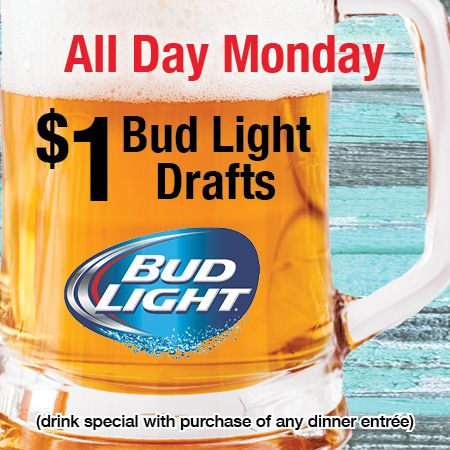 $1 Bud Light Drafts on Mondays!