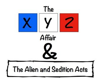 **Enjoy 28% off during TpT's Back-To-School Sale Sunday and Monday**  The XYZ Affair and The Alien and Sedition Acts:  Two Birds, One Stone!