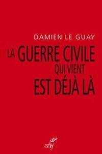 """Damien Le Guay: «Que nous le voulions ou non, nous sommes en état de """" guerre civile""""»"""