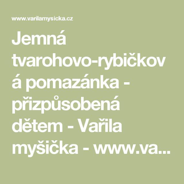 Jemná tvarohovo-rybičková pomazánka - přizpůsobená dětem - Vařila myšička - www.varilamysicka.cz