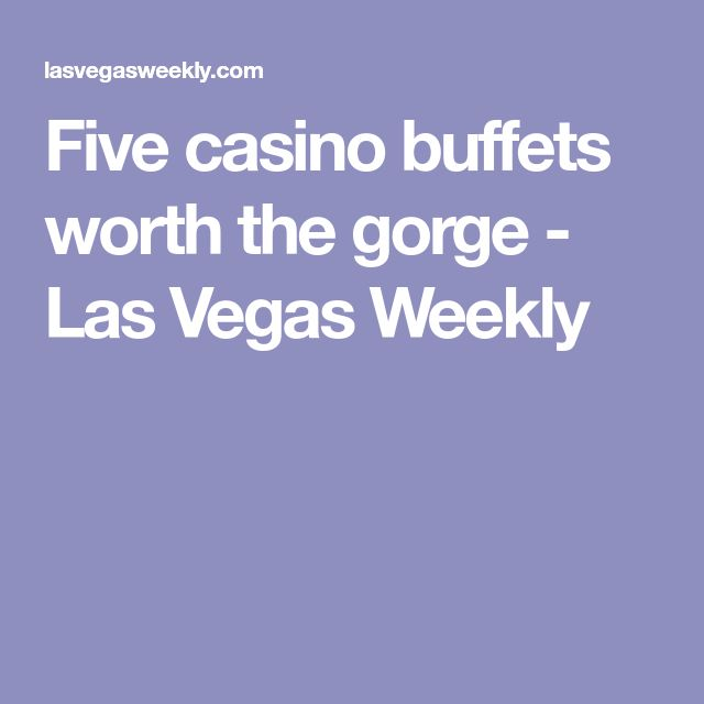 Five casino buffets worth the gorge - Las Vegas Weekly