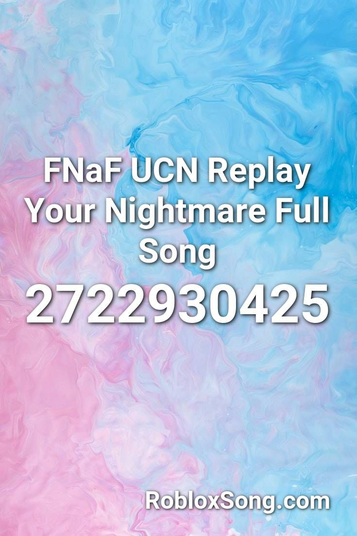 Fnaf Ucn Replay Your Nightmare Full Song Roblox Id Roblox Music Codes Songs Roblox Fnaf