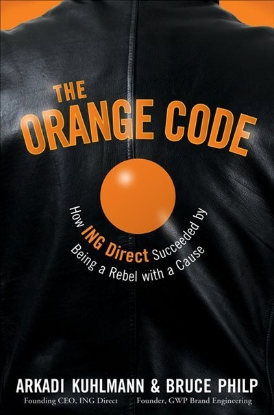 The Orange Code: How ING Direct Succeeded by Being a Rebel with a Cause by Arkadi Kuhlmann & Bruce Philp (2008) | Arkadi Kuhlmann, Speaker @ C2-MTL 2013 / Conférencier à C2-MTL 2013. #C2MTL