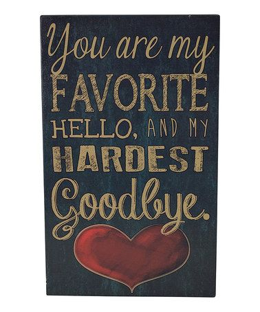 Loving this 'You are My Favorite Hello & My Hardest Goodbye' Wall Sign on #zulily! #zulilyfinds