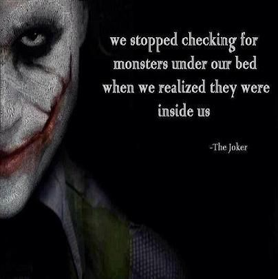 We stopped checking for monsters under our bed when we realized they were inside us. - The Joker quote