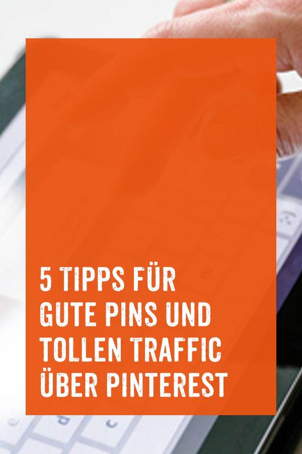 5 Tipps für Gute Pins und tollen Traffic über Pinterest.