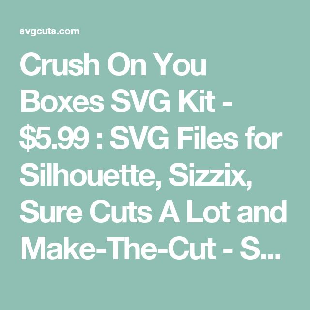 Crush On You Boxes SVG Kit - $5.99 : SVG Files for Silhouette, Sizzix, Sure Cuts A Lot and Make-The-Cut - SVGCuts.com