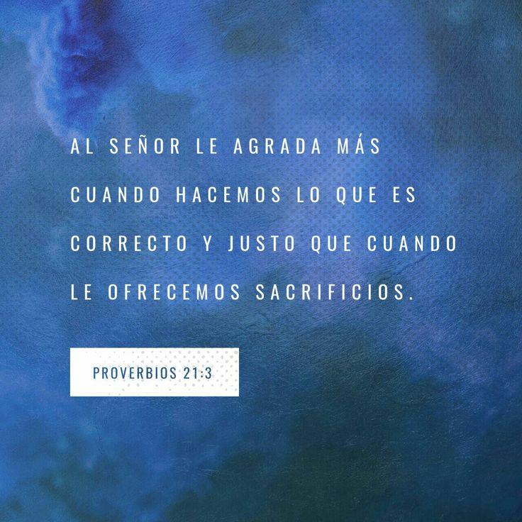 Al S eñor le agrada más cuando hacemos lo que es correcto y justo que cuando le ofrecemos sacrificios. Proverbios 21:3