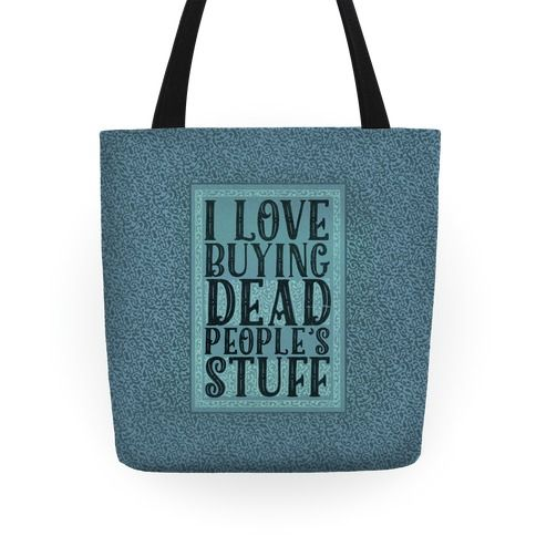 I Love Buying Dead People's Stuff - Buying antiques is super fun I love buying dead people's things! Get your pre-loved, vintaged and antiqued decor game on with this funny quote about buying antiques that puts a slightly different perspective on your collection of things from another time. This faux vintage tote bag is the perfect gift for an antique collector and thrift shop enthusiast!
