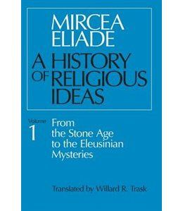 History Of Religious Ideas, Volume 1: From the Stone Age to the Eleusinian Mysteries by Mircea Eliade