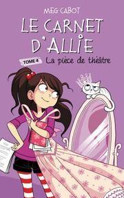 Le carnet d'Allie - Tome 4 - La pièce de théâtre