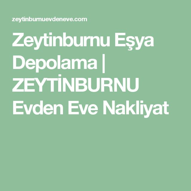 Zeytinburnu Eşya Depolama | ZEYTİNBURNU Evden Eve Nakliyat