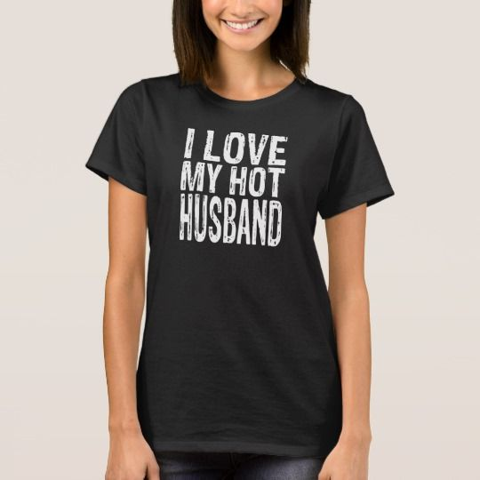 I Love My Hot Husband FUNNY Man Woman Couple TEEs
