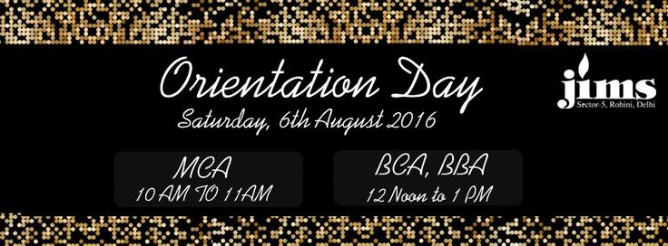 The Orientation Programme for MCA, BCA and BBA ( Batch 2016-19 ) will be held on Saturday, 6th August 2016 at JIMS Rohini Sector 5