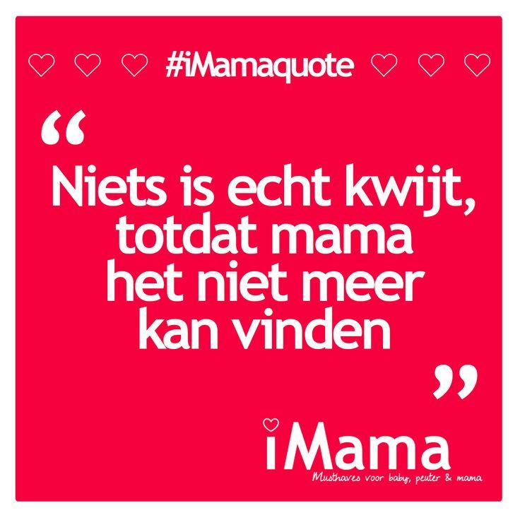 Niets is echt kwijt totdat mama het niet meer kan vinden ;)! #quote #mama