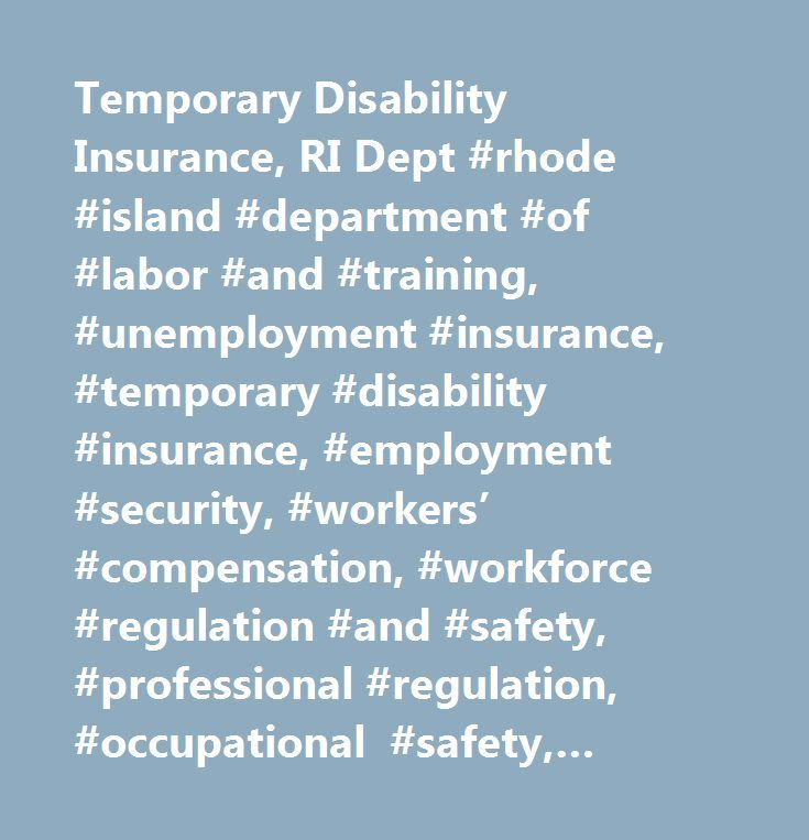 Temporary Disability Insurance, RI Dept #rhode #island #department #of #labor #and #training, #unemployment #insurance, #temporary #disability #insurance, #employment #security, #workers' #compensation, #workforce #regulation #and #safety, #professional #regulation, #occupational #safety, #apprenticeship, #labor #market #information, #employment, #unemployment, #workforce #development, #workforce #investment #office, #trade #adjustment #assistance, #rapid #response, #workshare, #prevailing…