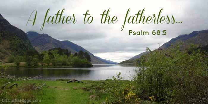 """A father to the fatherless..."" Psalm 68:5"