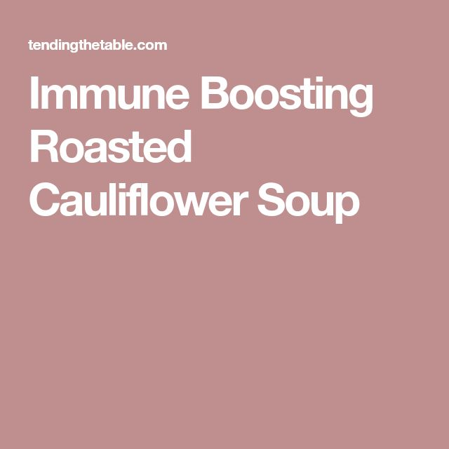 Immune Boosting Roasted Cauliflower Soup