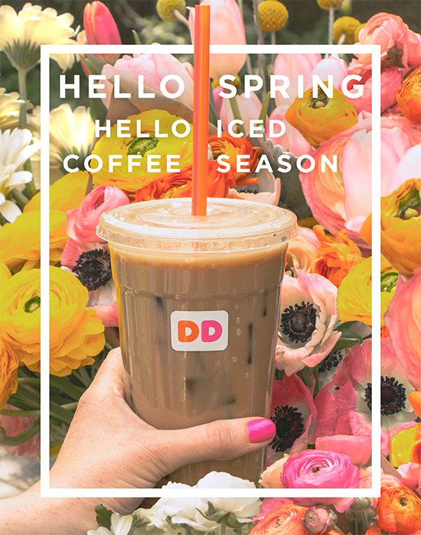 Hello Spring & Hello Iced Coffee season! This coffee quote embodies our spring spirit - fresh blooms & our latest lineup of spring & summer-friendly beverages led by new Coconut Creme Pie flavored iced coffee, and the return of Butter Pecan. Rich, smooth and prepared just the way you like, our iced coffee gets you energized and ready to go. Grab a perfect pick-me-up today, available at participating Dunkin' Donuts locations.