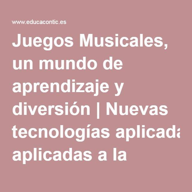 Juegos Musicales, un mundo de aprendizaje y diversión   Nuevas tecnologías aplicadas a la educación   Educa con TIC