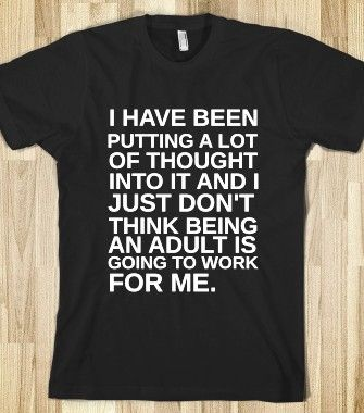 BEING AN ADULT - glamfoxx.com - Skreened T-shirts, Organic Shirts, Hoodies, Kids Tees, Baby One-Pieces and Tote Bags