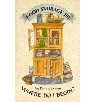 Food Storage 101: Where Do I Begin? (Cookin' With Home Storage) : Paperback : Peggy Layton : 9781893519008