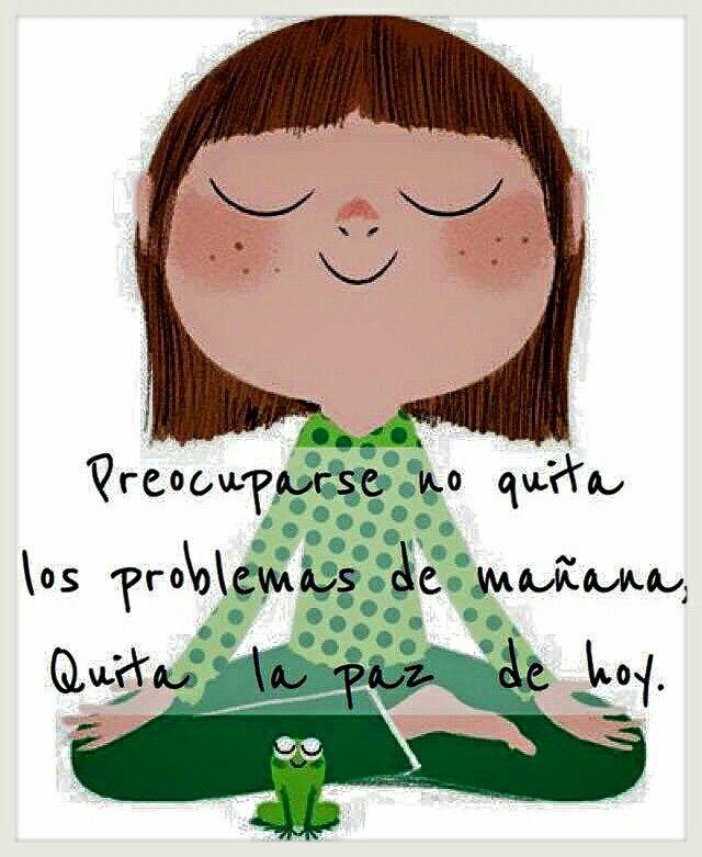 Preocuparse no quita los problemas del mañana, quita la paz de hoy ¡Buenas…