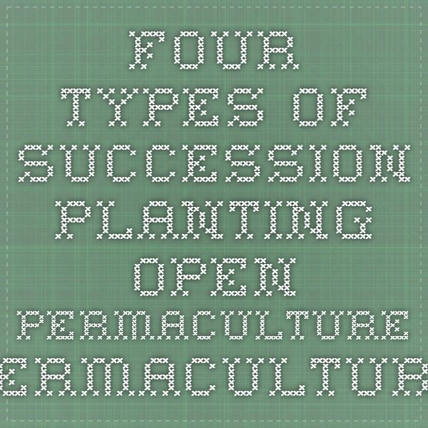 Four Types of Succession Planting - Open Permaculture - Permaculture Design Course