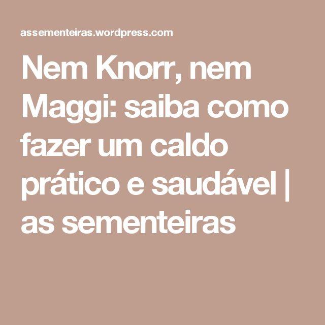 Nem Knorr, nem Maggi: saiba como fazer um caldo prático e saudável | as sementeiras