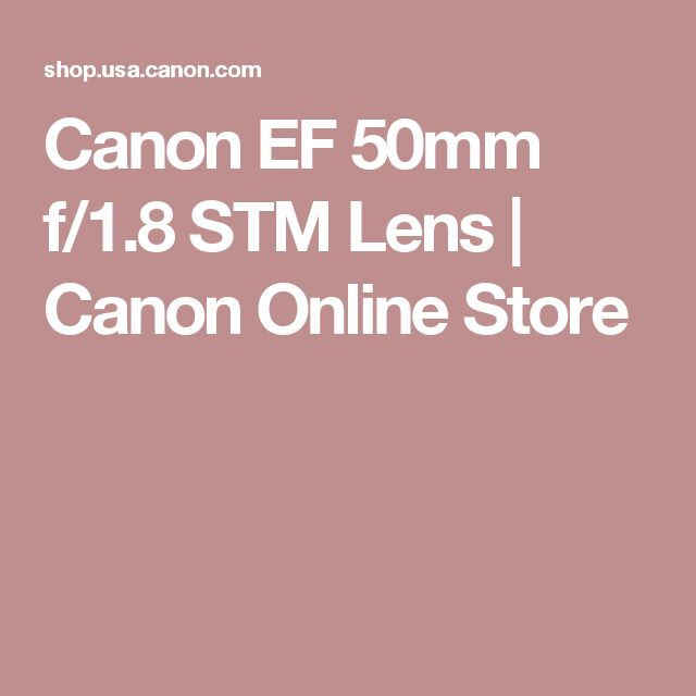 Canon EF 50mm f/1.8 STM Lens | Canon Online Store