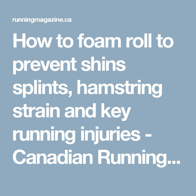 How to foam roll to prevent shins splints, hamstring strain and key running injuries - Canadian Running Magazine
