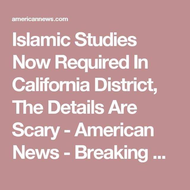 Islamic Studies Now Required In California District, The Details Are Scary - American News - Breaking News, Political News and Updates