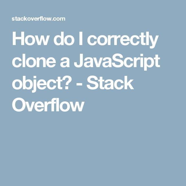 How do I correctly clone a JavaScript object? - Stack Overflow