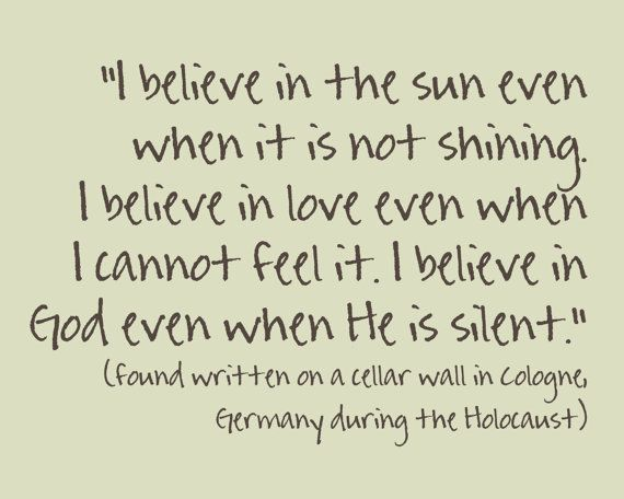 Believe. Gives me chills to think about the strength and faith that person had. I have this hanging in my house:)