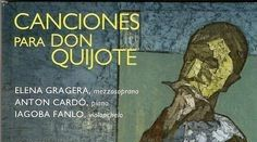 Acceso al catálogo: http://avalos.ujaen.es/record=b1668276 Canciones para Don Quijote [Grabación sonora] /   Elena Gragera [mezzosoprano], Antón Cardó [piano], Iagoba Fanlo[violoncelo]. Barcelona : Columna Música, 2011
