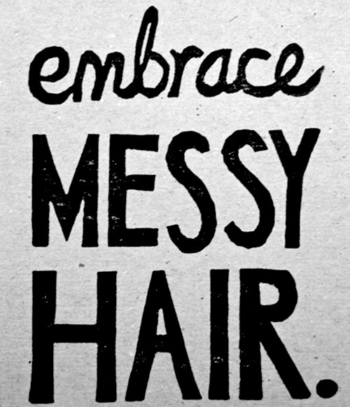 I feel like my hair is ALWAYS a mess! I let it be curly most days and its everywhere! And do ya know what!?? I like it that way!:)