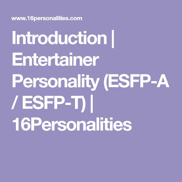 Introduction Entertainer Personality Esfp A Esfp T 16personalities Intp Personality Isfj Personality Enfj Personality