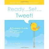 Ready...Set...Tweet! A Speedy Guide to Twitter: Get ready...get set up...and start Tweeting in no time. (Paperback)By Lou Belcher