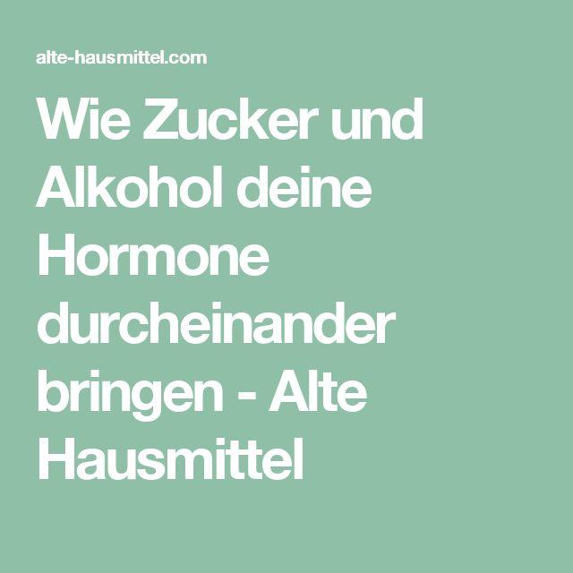 Wie Zucker und Alkohol deine Hormone durcheinander bringen - Alte Hausmittel